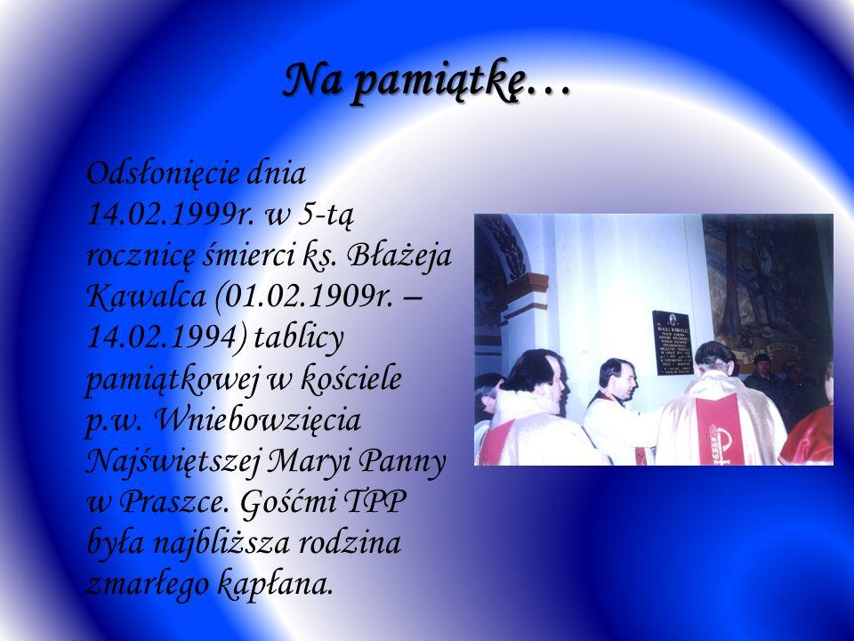 Na pamiątkę… Odsłonięcie dnia 14.02.1999r. w 5-tą rocznicę śmierci ks. Błażeja Kawalca (01.02.1909r. – 14.02.1994) tablicy pamiątkowej w kościele p.w.