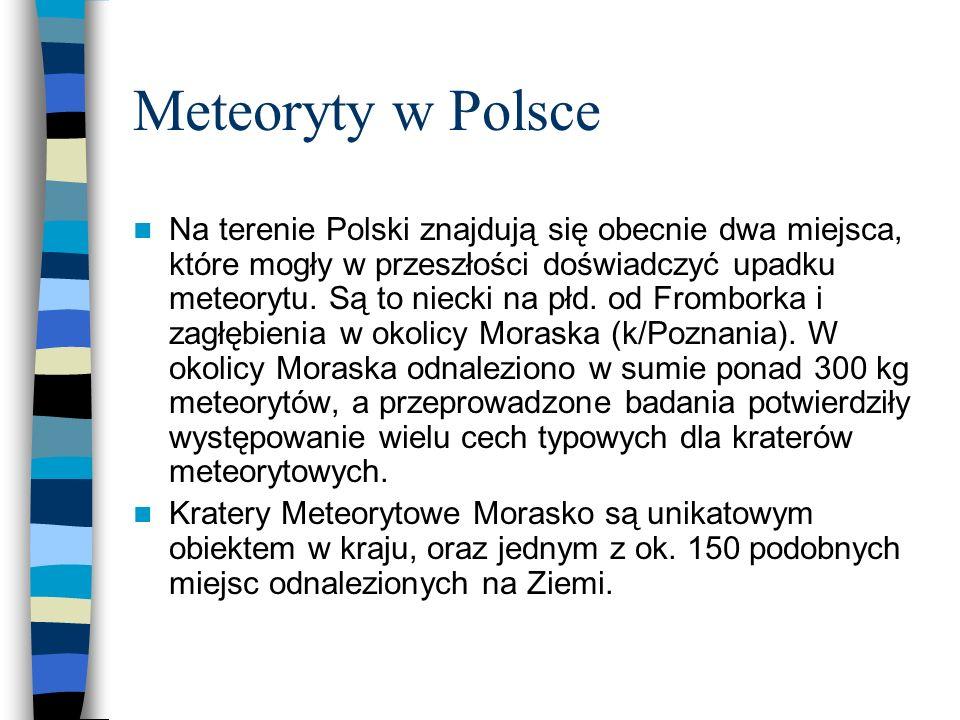 Meteoryty w Polsce Na terenie Polski znajdują się obecnie dwa miejsca, które mogły w przeszłości doświadczyć upadku meteorytu. Są to niecki na płd. od