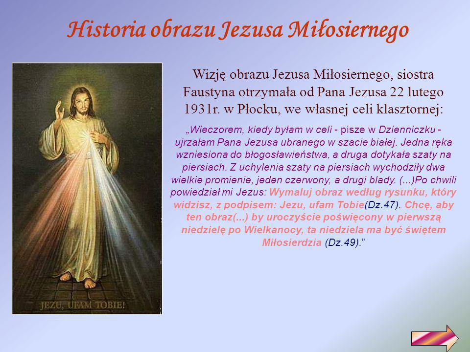 Chcę - powiedział Pan Jezus do siostry Faustyny Kowalskiej - aby ten obraz (...) był uroczyście poświęcony w pierwszą niedzielę po Wielkanocy; ta nied