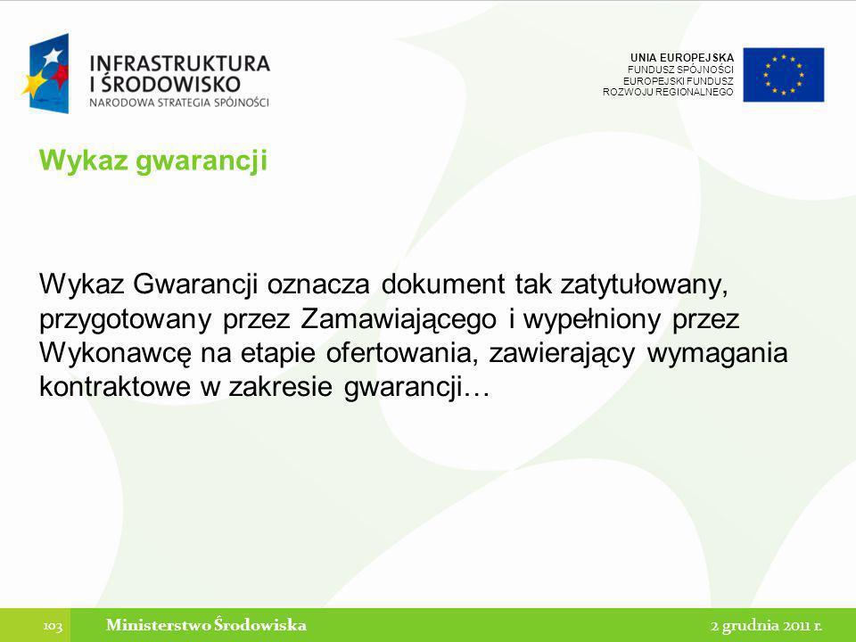 UNIA EUROPEJSKA FUNDUSZ SPÓJNOŚCI EUROPEJSKI FUNDUSZ ROZWOJU REGIONALNEGO Wykaz gwarancji Wykaz Gwarancji oznacza dokument tak zatytułowany, przygotow