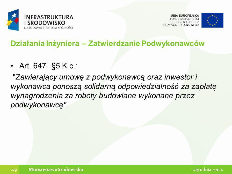 UNIA EUROPEJSKA FUNDUSZ SPÓJNOŚCI EUROPEJSKI FUNDUSZ ROZWOJU REGIONALNEGO Działania Inżyniera – Zatwierdzanie Podwykonawców Art. 647 1 §5 K.c.: