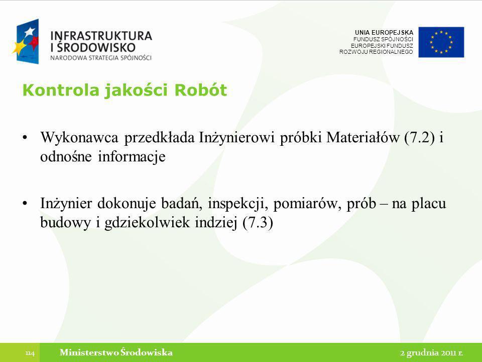 UNIA EUROPEJSKA FUNDUSZ SPÓJNOŚCI EUROPEJSKI FUNDUSZ ROZWOJU REGIONALNEGO Kontrola jakości Robót Wykonawca przedkłada Inżynierowi próbki Materiałów (7