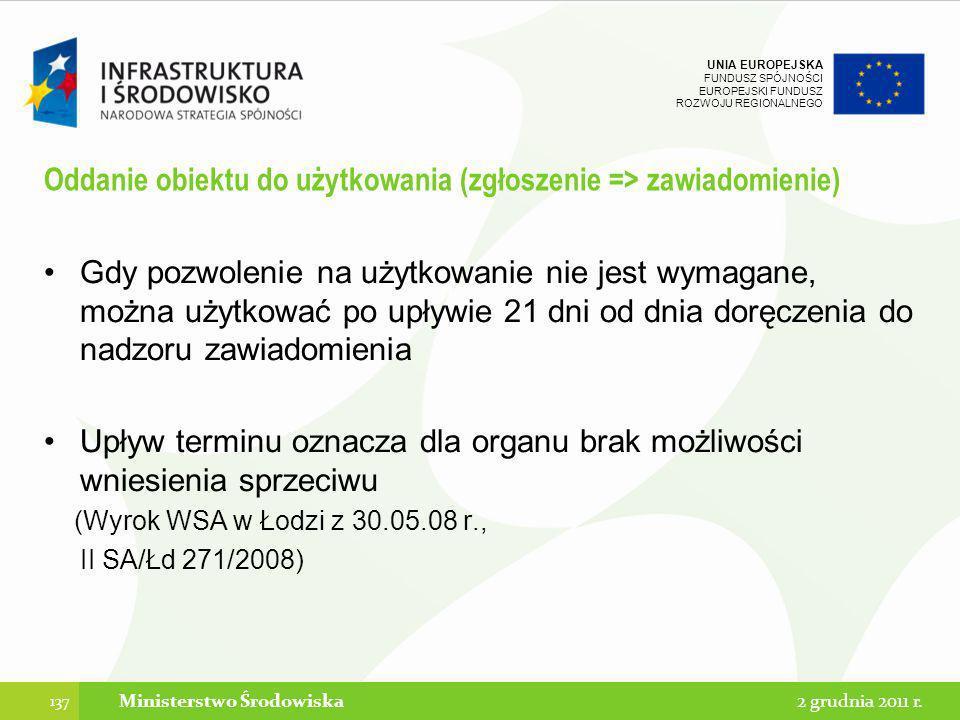 UNIA EUROPEJSKA FUNDUSZ SPÓJNOŚCI EUROPEJSKI FUNDUSZ ROZWOJU REGIONALNEGO Oddanie obiektu do użytkowania (zgłoszenie => zawiadomienie) Gdy pozwolenie