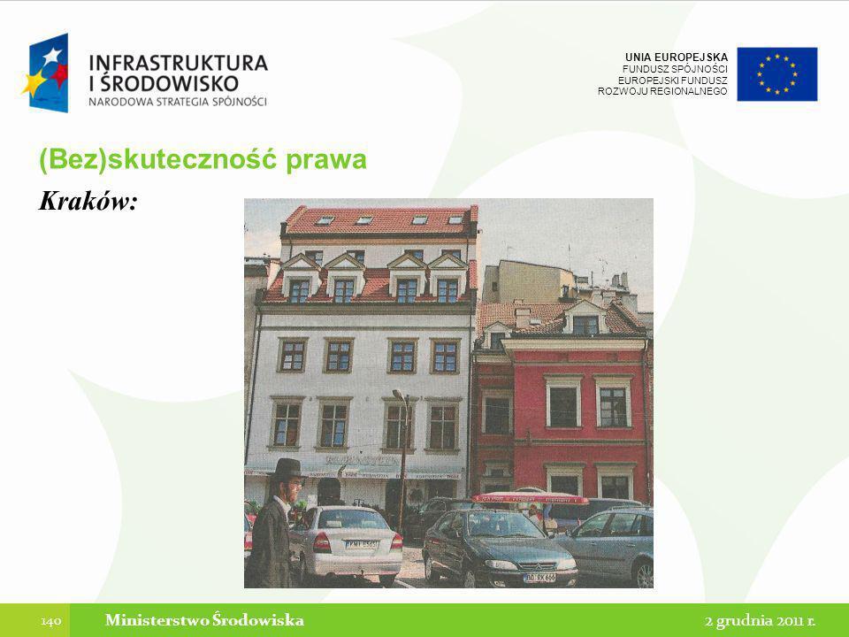 UNIA EUROPEJSKA FUNDUSZ SPÓJNOŚCI EUROPEJSKI FUNDUSZ ROZWOJU REGIONALNEGO (Bez)skuteczność prawa 140 2 grudnia 2011 r.Ministerstwo Środowiska Kraków: