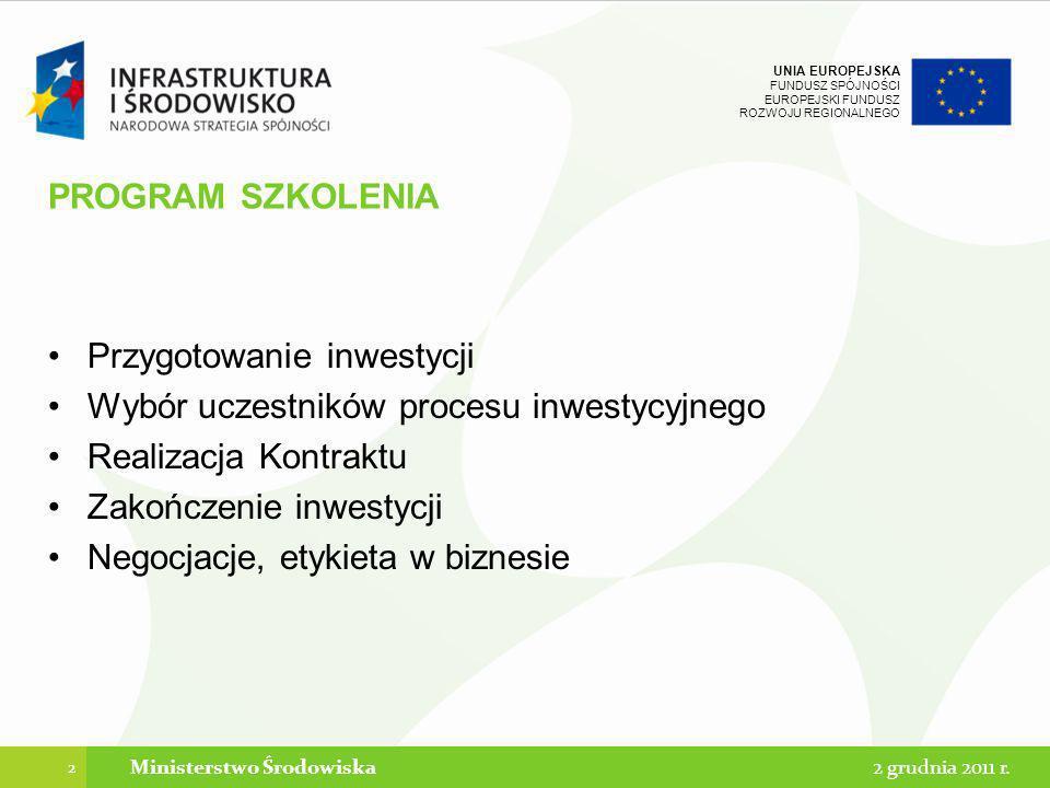 UNIA EUROPEJSKA FUNDUSZ SPÓJNOŚCI EUROPEJSKI FUNDUSZ ROZWOJU REGIONALNEGO PROGRAM SZKOLENIA Przygotowanie inwestycji Wybór uczestników procesu inwesty