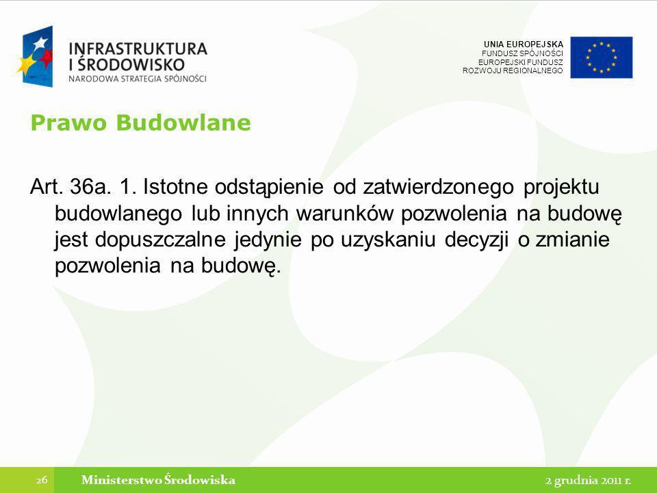 UNIA EUROPEJSKA FUNDUSZ SPÓJNOŚCI EUROPEJSKI FUNDUSZ ROZWOJU REGIONALNEGO Prawo Budowlane Art. 36a. 1. Istotne odstąpienie od zatwierdzonego projektu