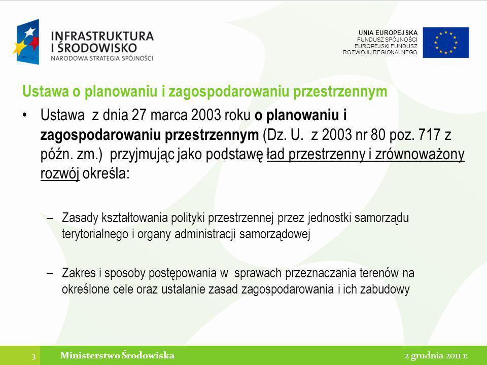 UNIA EUROPEJSKA FUNDUSZ SPÓJNOŚCI EUROPEJSKI FUNDUSZ ROZWOJU REGIONALNEGO Ustawa o planowaniu i zagospodarowaniu przestrzennym Ustawa z dnia 27 marca