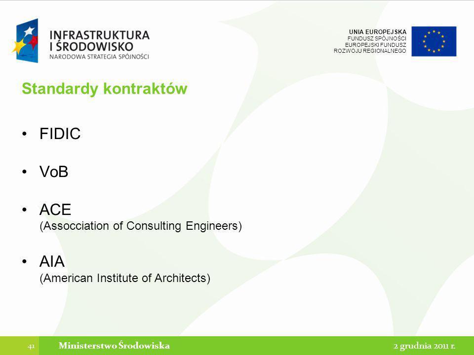 UNIA EUROPEJSKA FUNDUSZ SPÓJNOŚCI EUROPEJSKI FUNDUSZ ROZWOJU REGIONALNEGO Standardy kontraktów FIDIC VoB ACE (Assocciation of Consulting Engineers) AI