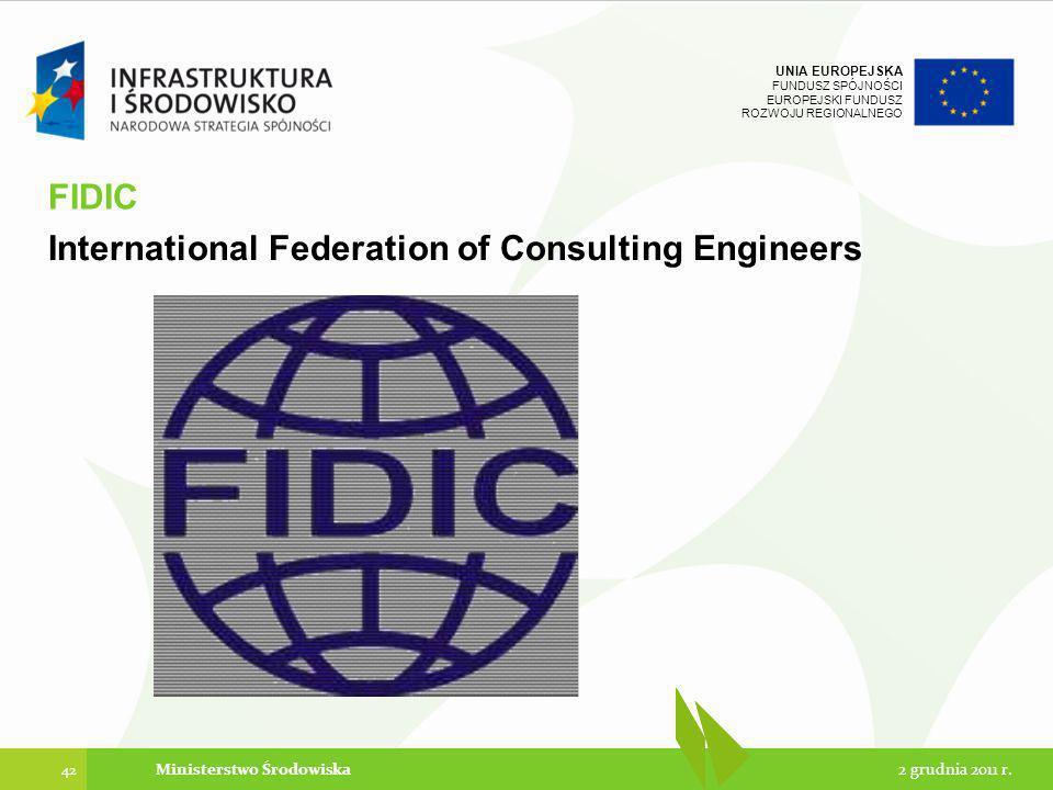 UNIA EUROPEJSKA FUNDUSZ SPÓJNOŚCI EUROPEJSKI FUNDUSZ ROZWOJU REGIONALNEGO International Federation of Consulting Engineers 42 2 grudnia 2011 r.Ministe