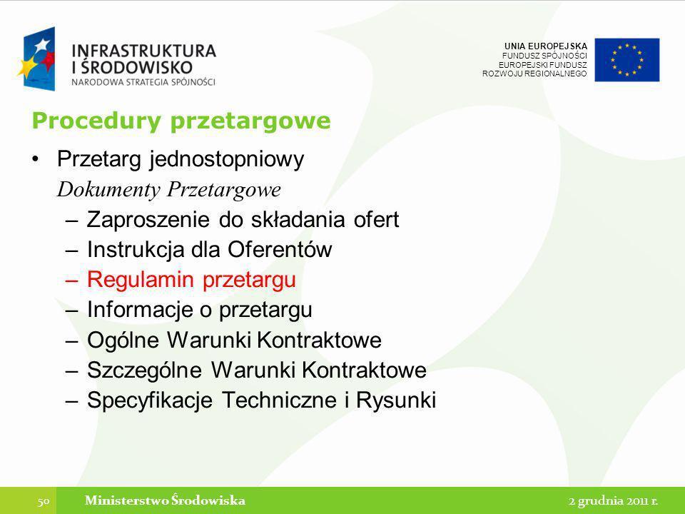UNIA EUROPEJSKA FUNDUSZ SPÓJNOŚCI EUROPEJSKI FUNDUSZ ROZWOJU REGIONALNEGO Procedury przetargowe Przetarg jednostopniowy Dokumenty Przetargowe –Zaprosz