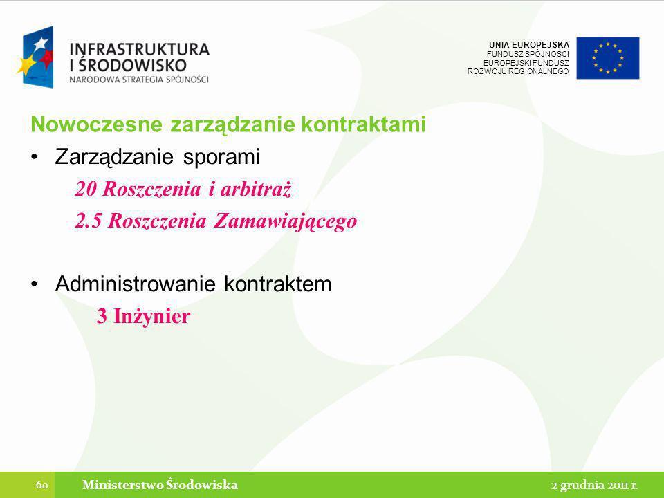 UNIA EUROPEJSKA FUNDUSZ SPÓJNOŚCI EUROPEJSKI FUNDUSZ ROZWOJU REGIONALNEGO Nowoczesne zarządzanie kontraktami Zarządzanie sporami 20 Roszczenia i arbit