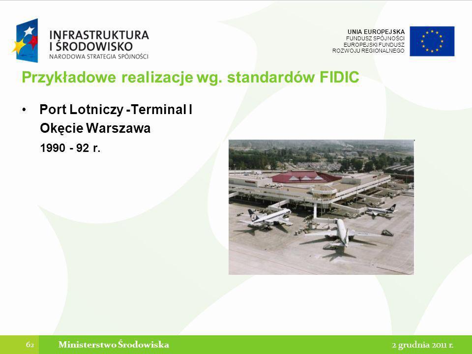 UNIA EUROPEJSKA FUNDUSZ SPÓJNOŚCI EUROPEJSKI FUNDUSZ ROZWOJU REGIONALNEGO Przykładowe realizacje wg. standardów FIDIC Port Lotniczy -Terminal I Okęcie