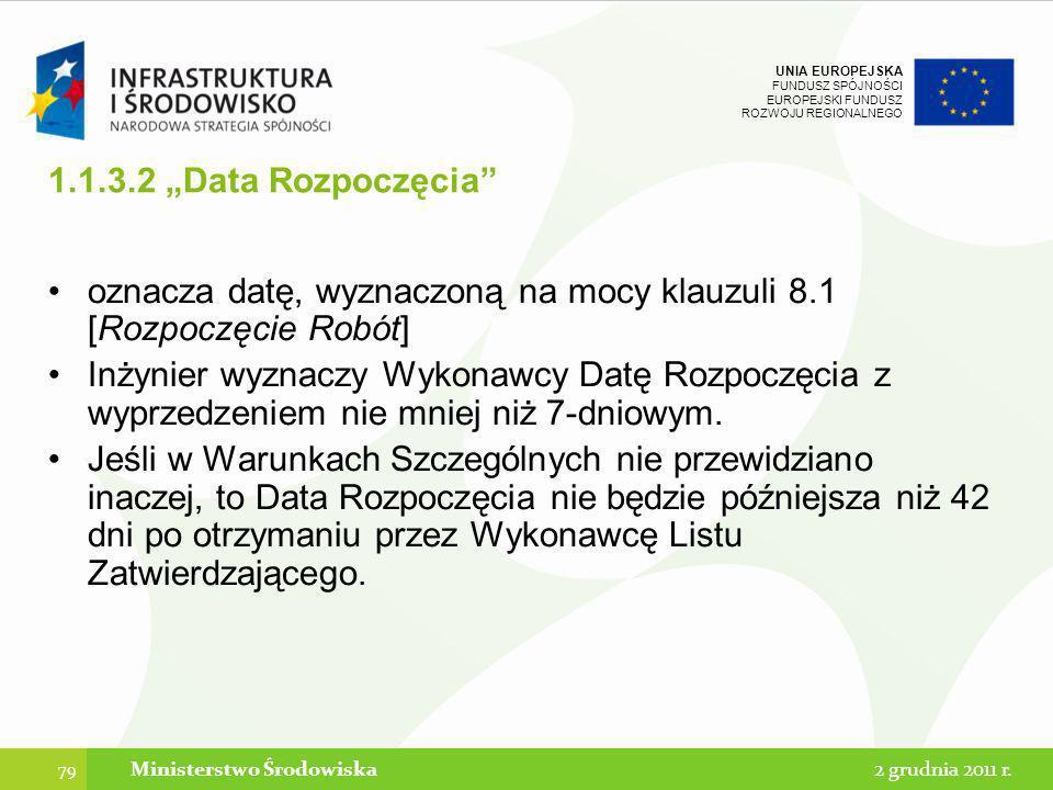 UNIA EUROPEJSKA FUNDUSZ SPÓJNOŚCI EUROPEJSKI FUNDUSZ ROZWOJU REGIONALNEGO 1.1.3.2 Data Rozpoczęcia oznacza datę, wyznaczoną na mocy klauzuli 8.1 [Rozp