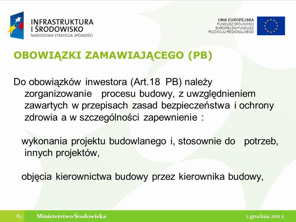 UNIA EUROPEJSKA FUNDUSZ SPÓJNOŚCI EUROPEJSKI FUNDUSZ ROZWOJU REGIONALNEGO OBOWIĄZKI ZAMAWIAJĄCEGO (PB) Do obowiązków inwestora (Art.18 PB) należy zorg