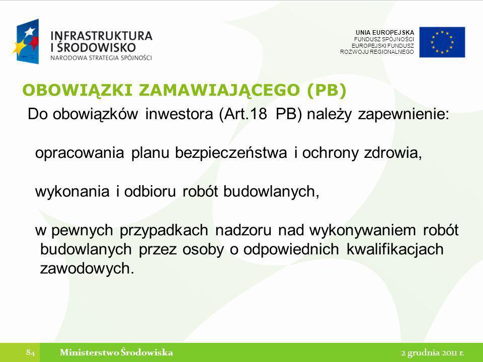 UNIA EUROPEJSKA FUNDUSZ SPÓJNOŚCI EUROPEJSKI FUNDUSZ ROZWOJU REGIONALNEGO OBOWIĄZKI ZAMAWIAJĄCEGO (PB) Do obowiązków inwestora (Art.18 PB) należy zape