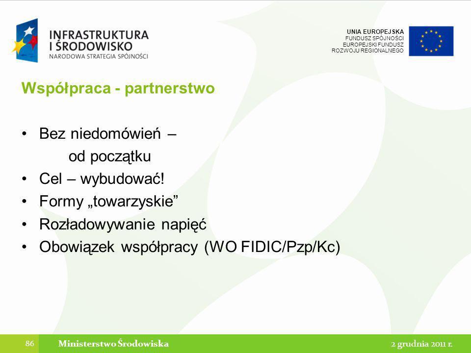 UNIA EUROPEJSKA FUNDUSZ SPÓJNOŚCI EUROPEJSKI FUNDUSZ ROZWOJU REGIONALNEGO Współpraca - partnerstwo Bez niedomówień – od początku Cel – wybudować! Form