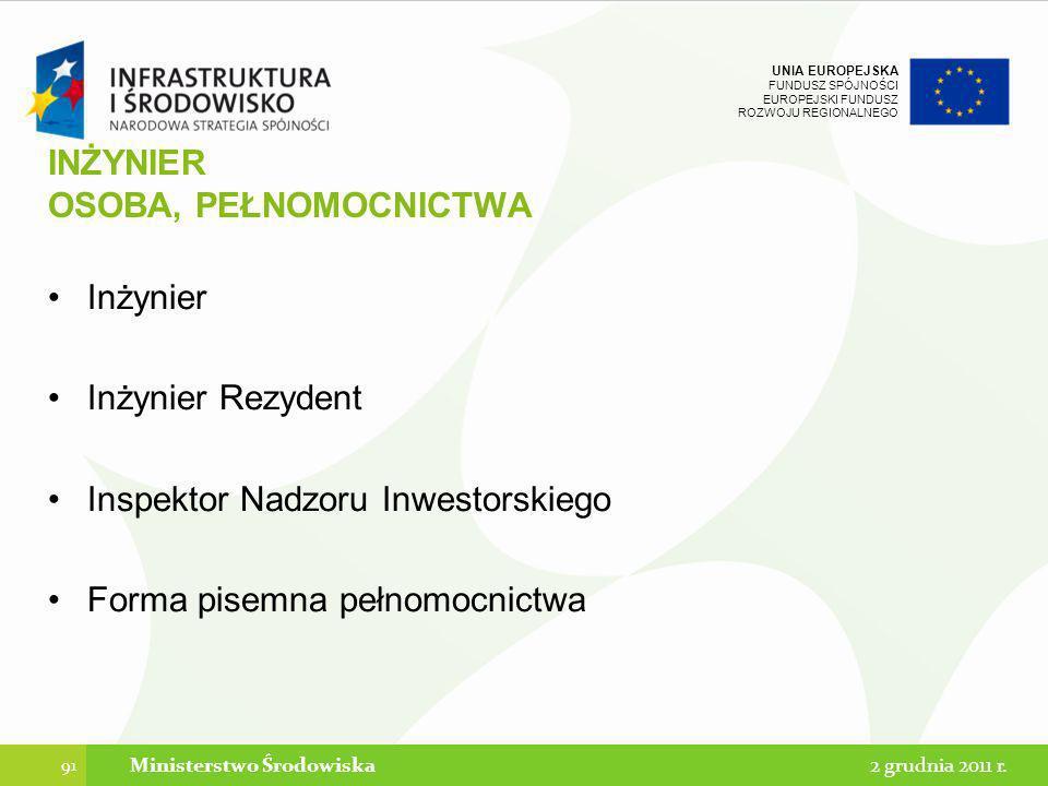 UNIA EUROPEJSKA FUNDUSZ SPÓJNOŚCI EUROPEJSKI FUNDUSZ ROZWOJU REGIONALNEGO INŻYNIER OSOBA, PEŁNOMOCNICTWA Inżynier Inżynier Rezydent Inspektor Nadzoru