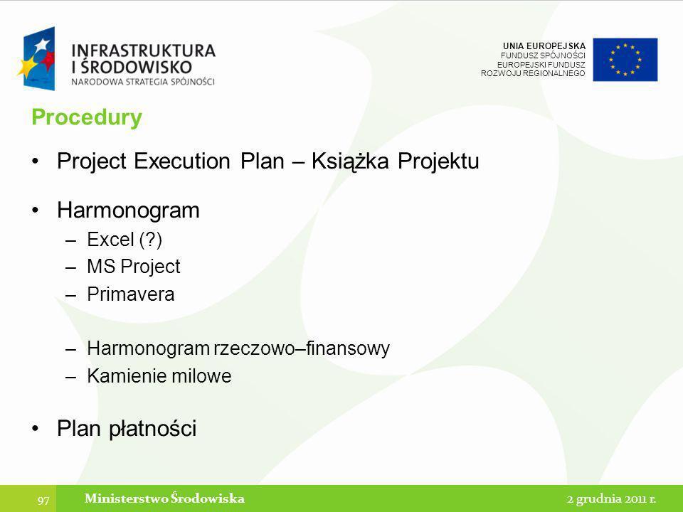 UNIA EUROPEJSKA FUNDUSZ SPÓJNOŚCI EUROPEJSKI FUNDUSZ ROZWOJU REGIONALNEGO Procedury Project Execution Plan – Książka Projektu Harmonogram –Excel (?) –