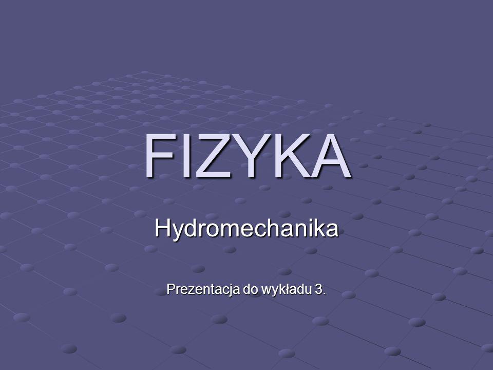 FIZYKA Hydromechanika Prezentacja do wykładu 3.