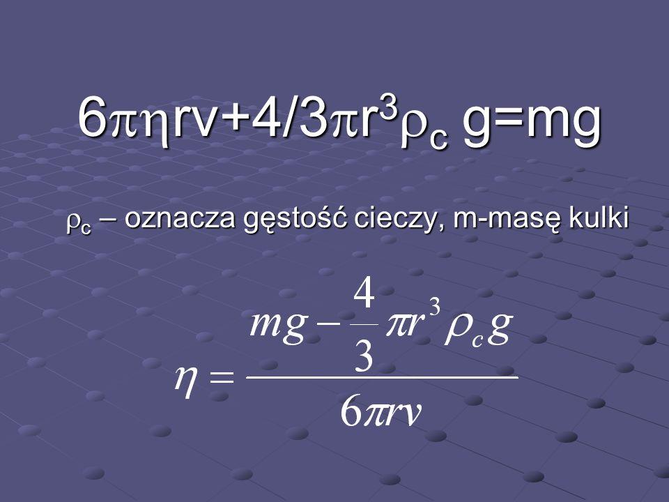 6 rv+4/3 r 3 c g=mg c – oznacza gęstość cieczy, m-masę kulki c – oznacza gęstość cieczy, m-masę kulki