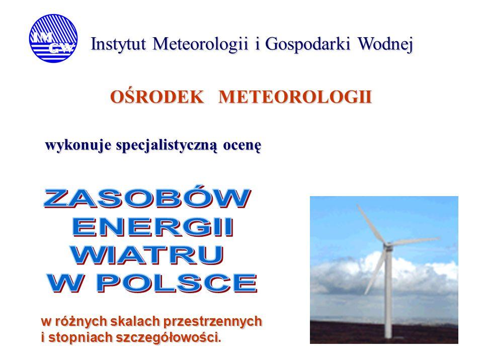 Instytut Meteorologii i Gospodarki Wodnej OŚRODEK METEOROLOGII OŚRODEK METEOROLOGII wykonuje specjalistyczną ocenę w różnych skalach przestrzennych i