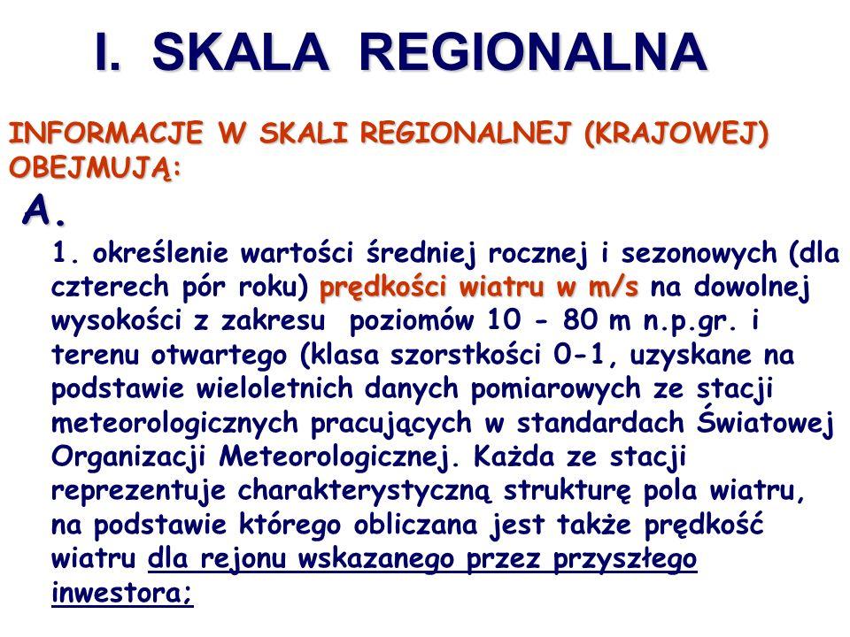 I. SKALA REGIONALNA INFORMACJE W SKALI REGIONALNEJ (KRAJOWEJ) OBEJMUJĄ: A. A. prędkości wiatru w m/s 1. określenie wartości średniej rocznej i sezonow