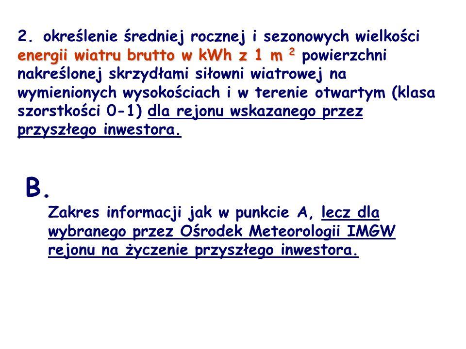 B. Zakres informacji jak w punkcie A, lecz dla wybranego przez Ośrodek Meteorologii IMGW rejonu na życzenie przyszłego inwestora. energii wiatru brutt