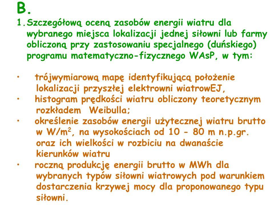 B. 1.Szczegółową oceną zasobów energii wiatru dla wybranego miejsca lokalizacji jednej siłowni lub farmy obliczoną przy zastosowaniu specjalnego (duńs