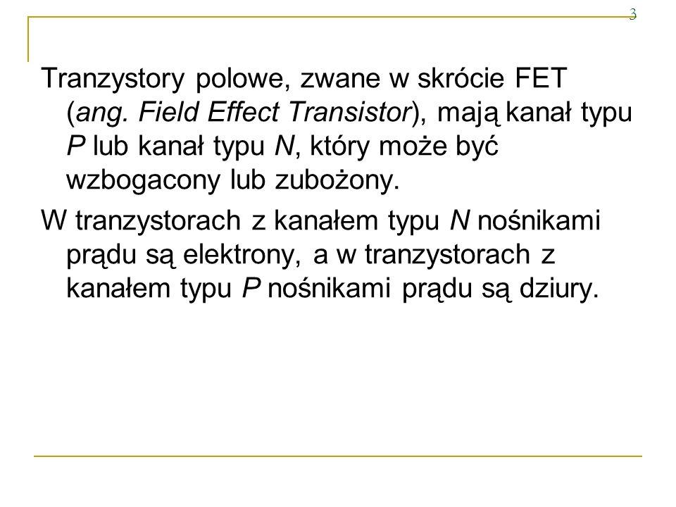 W tranzystorach polowych między elektrodami płynie prąd nośników jednego rodzaju, prąd nośników większościowych.