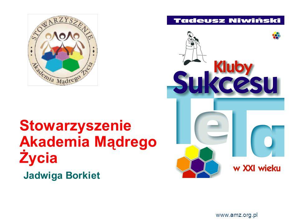 www.amz.org.pl 2 Kluby Sukcesu = Kluby Mądrego Życia Miejsce do praktycznego ćwiczenia umiejętności komunikacyjnych i przywódczych w oparciu o wiedzę zebraną przez Tadeusza Niwińskiego w systemie TeTa.