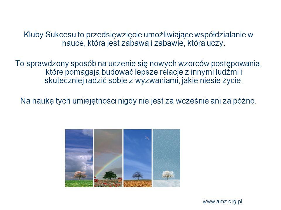 www.amz.org.pl 13 Kluby Sukcesu to przedsięwzięcie umożliwiające współdziałanie w nauce, która jest zabawą i zabawie, która uczy. To sprawdzony sposób