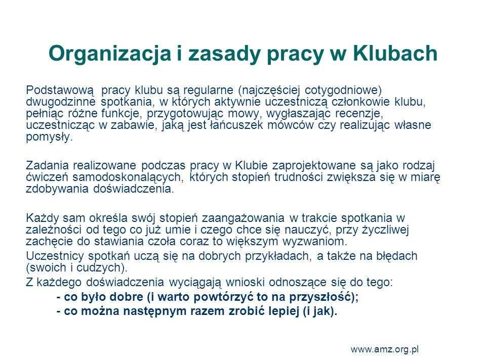 www.amz.org.pl 14 Organizacja i zasady pracy w Klubach Podstawową pracy klubu są regularne (najczęściej cotygodniowe) dwugodzinne spotkania, w których