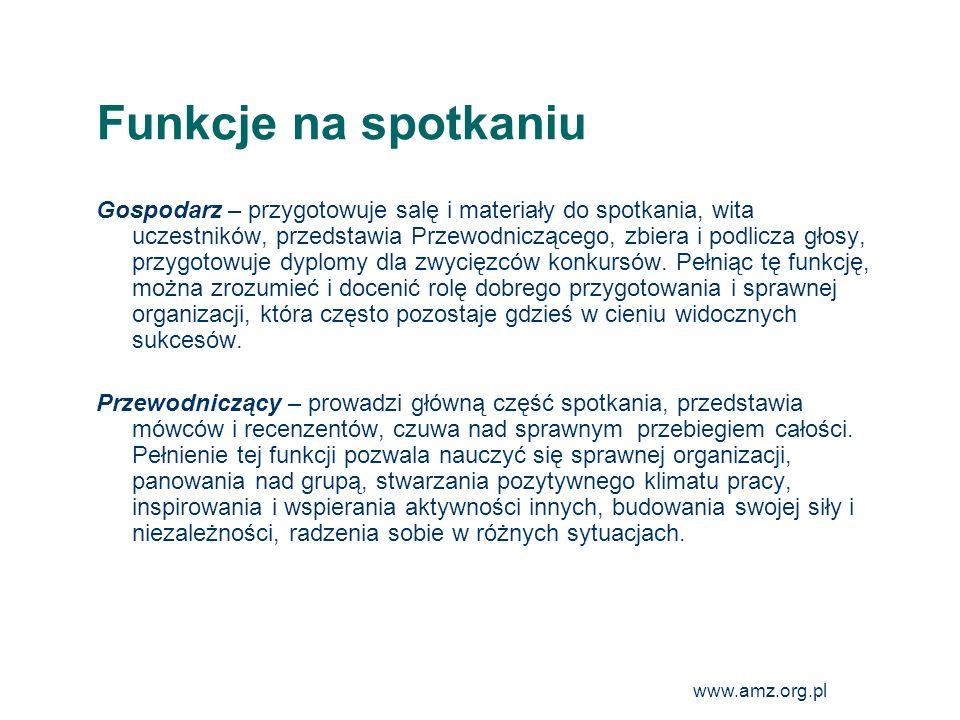 www.amz.org.pl 16 Funkcje na spotkaniu Gospodarz – przygotowuje salę i materiały do spotkania, wita uczestników, przedstawia Przewodniczącego, zbiera