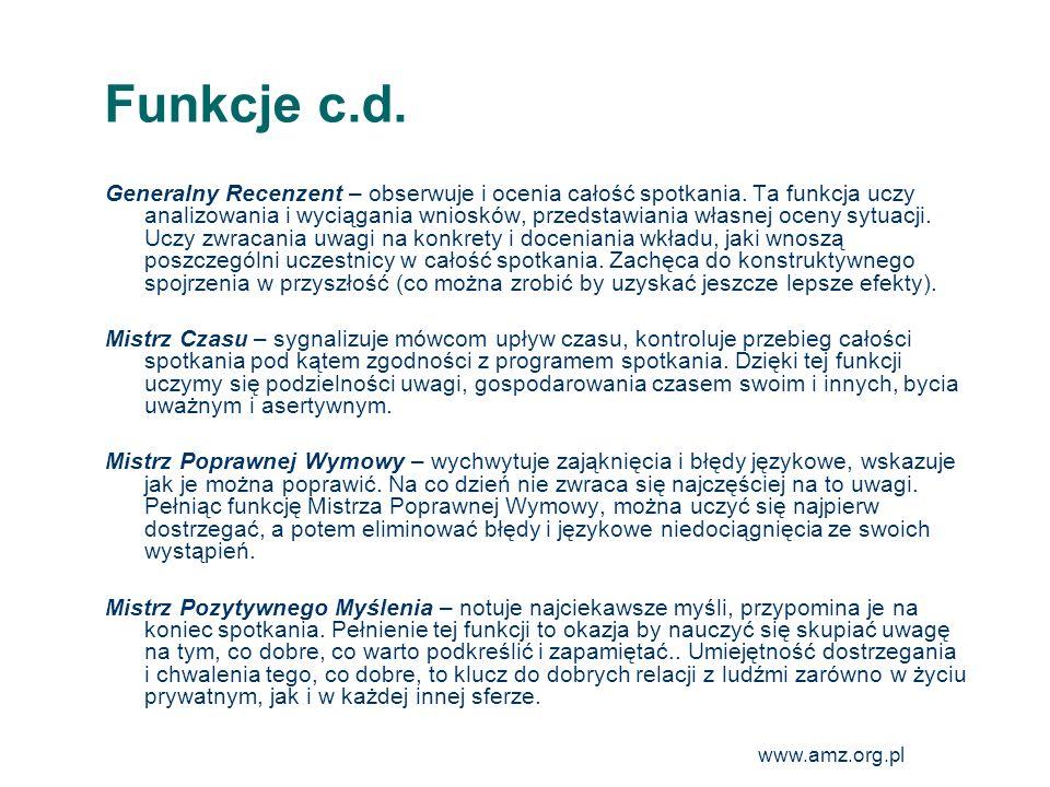 www.amz.org.pl 17 Funkcje c.d. Generalny Recenzent – obserwuje i ocenia całość spotkania. Ta funkcja uczy analizowania i wyciągania wniosków, przedsta
