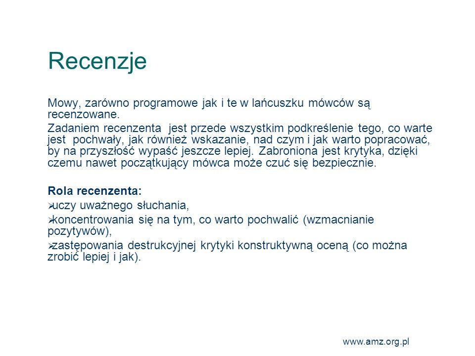 www.amz.org.pl 20 Recenzje Mowy, zarówno programowe jak i te w lańcuszku mówców są recenzowane. Zadaniem recenzenta jest przede wszystkim podkreślenie