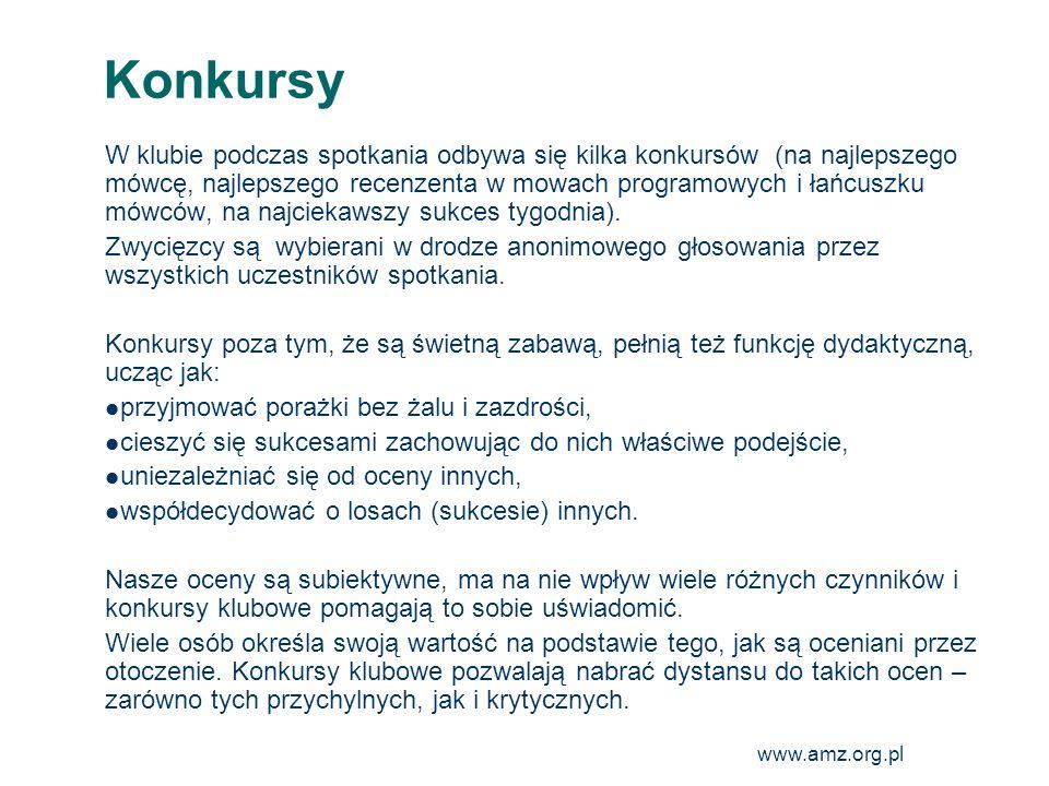 www.amz.org.pl 22 Konkursy W klubie podczas spotkania odbywa się kilka konkursów (na najlepszego mówcę, najlepszego recenzenta w mowach programowych i