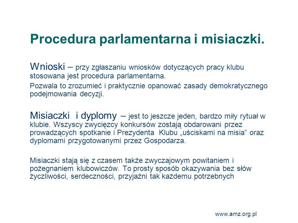www.amz.org.pl 23 Procedura parlamentarna i misiaczki. Wnioski przy zgłaszaniu wniosków dotyczących pracy klubu stosowana jest procedura parlamentarna