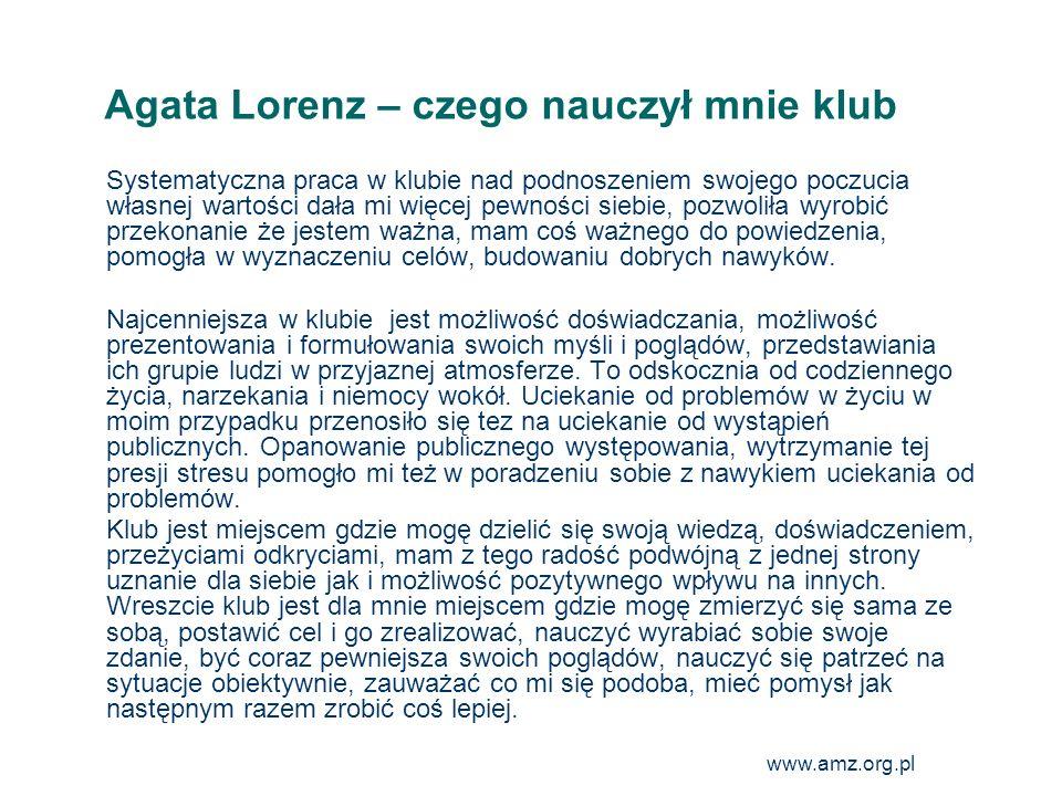 www.amz.org.pl 27 Agata Lorenz – czego nauczył mnie klub Systematyczna praca w klubie nad podnoszeniem swojego poczucia własnej wartości dała mi więce