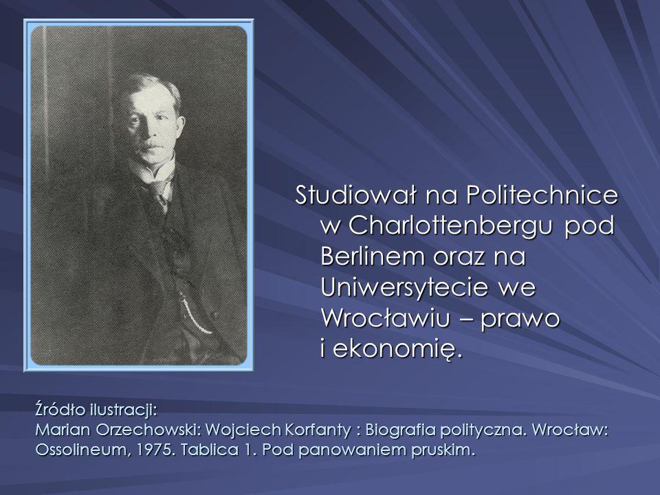 Studiował na Politechnice w Charlottenbergu pod Berlinem oraz na Uniwersytecie we Wrocławiu – prawo i ekonomię. Źródło ilustracji: Marian Orzechowski: