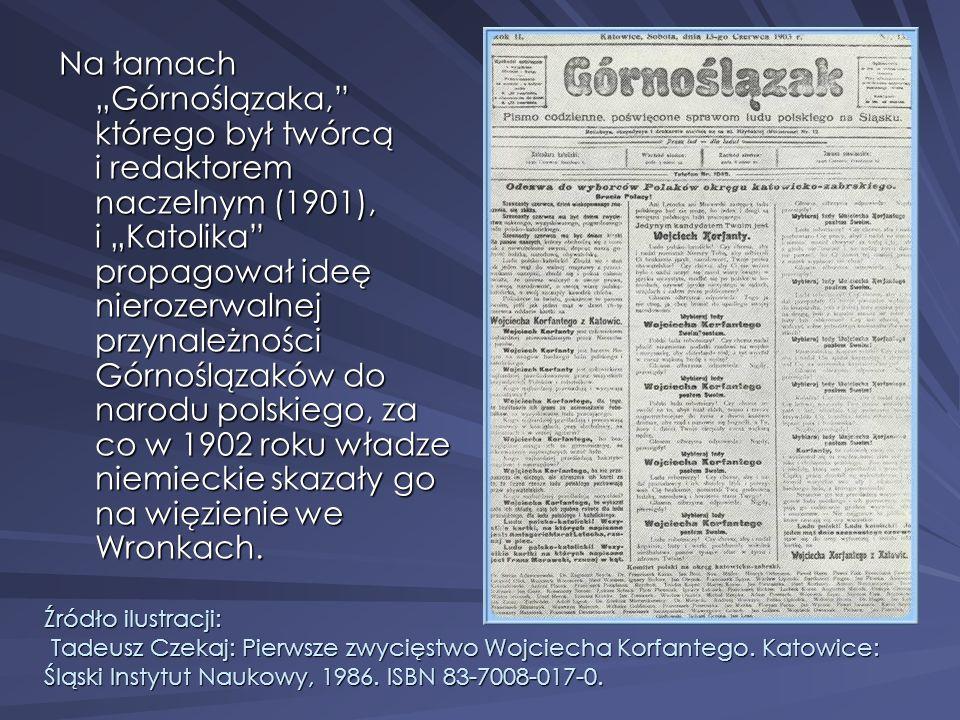 Na łamach Górnoślązaka, którego był twórcą i redaktorem naczelnym (1901), i Katolika propagował ideę nierozerwalnej przynależności Górnoślązaków do na