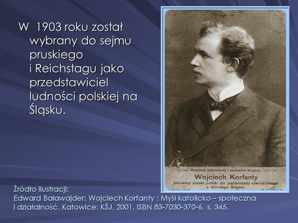 W 1903 roku został wybrany do sejmu pruskiego i Reichstagu jako przedstawiciel ludności polskiej na Śląsku. Źródło ilustracji: Edward Balawajder: Wojc