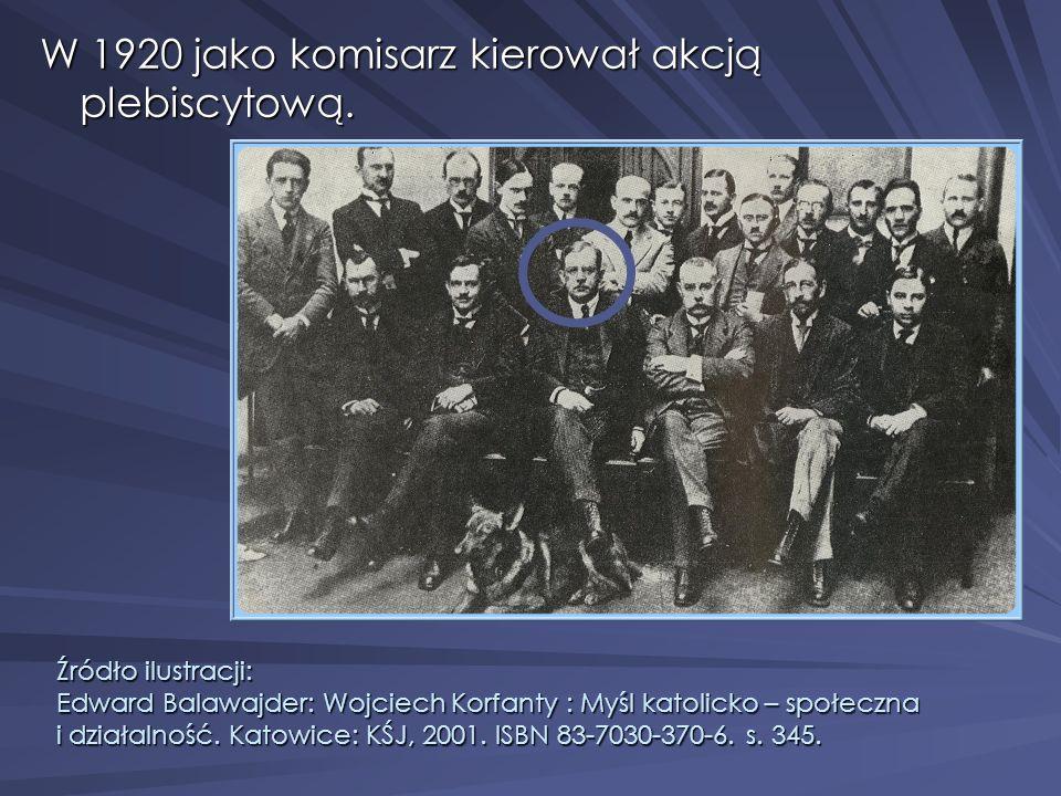 W 1920 jako komisarz kierował akcją plebiscytową. Źródło ilustracji: Edward Balawajder: Wojciech Korfanty : Myśl katolicko – społeczna i działalność.