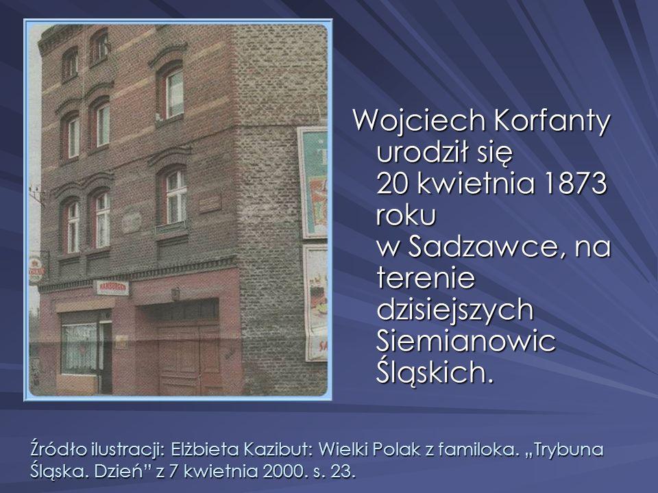 Wojciech Korfanty urodził się 20 kwietnia 1873 roku w Sadzawce, na terenie dzisiejszych Siemianowic Śląskich. Źródło ilustracji: Elżbieta Kazibut: Wie