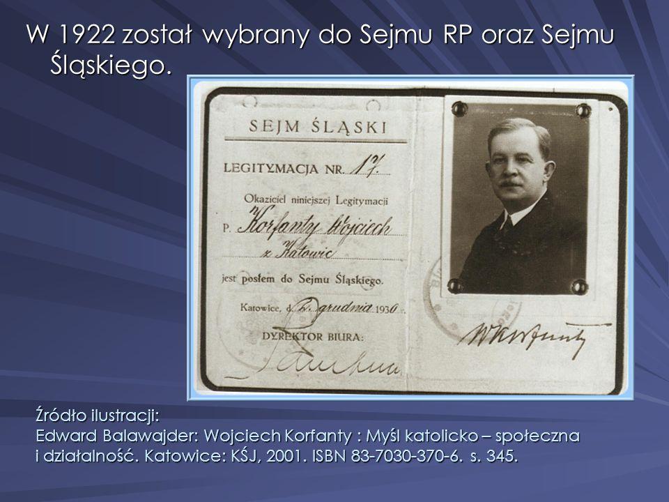 W 1922 został wybrany do Sejmu RP oraz Sejmu Śląskiego. Źródło ilustracji: Edward Balawajder: Wojciech Korfanty : Myśl katolicko – społeczna i działal