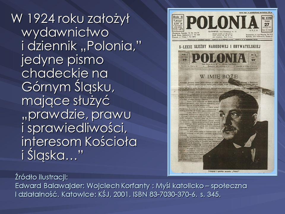 W 1924 roku założył wydawnictwo i dziennik Polonia, jedyne pismo chadeckie na Górnym Śląsku, mające służyć prawdzie, prawu i sprawiedliwości, intereso