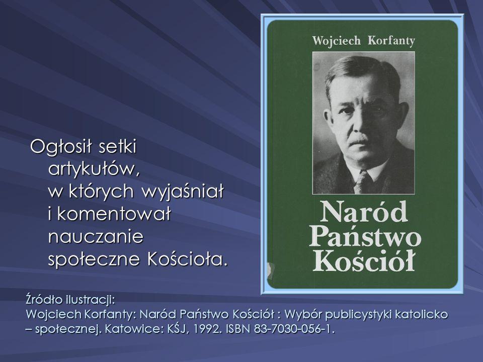 Ogłosił setki artykułów, w których wyjaśniał i komentował nauczanie społeczne Kościoła. Źródło ilustracji: Wojciech Korfanty: Naród Państwo Kościół :