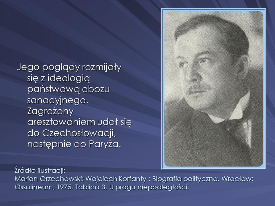 Jego poglądy rozmijały się z ideologią państwową obozu sanacyjnego. Zagrożony aresztowaniem udał się do Czechosłowacji, następnie do Paryża. Źródło il