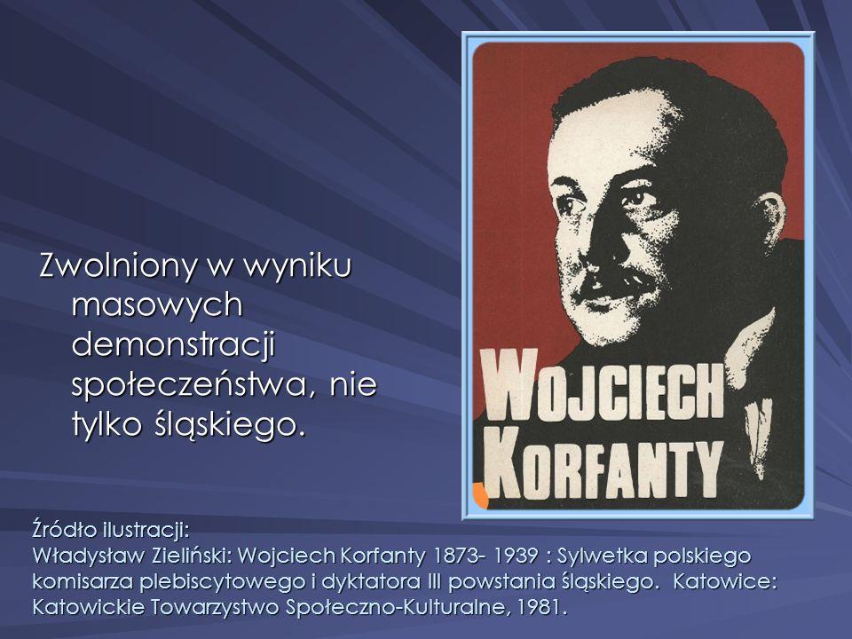 Zwolniony w wyniku masowych demonstracji społeczeństwa, nie tylko śląskiego. Źródło ilustracji: Władysław Zieliński: Wojciech Korfanty 1873- 1939 : Sy