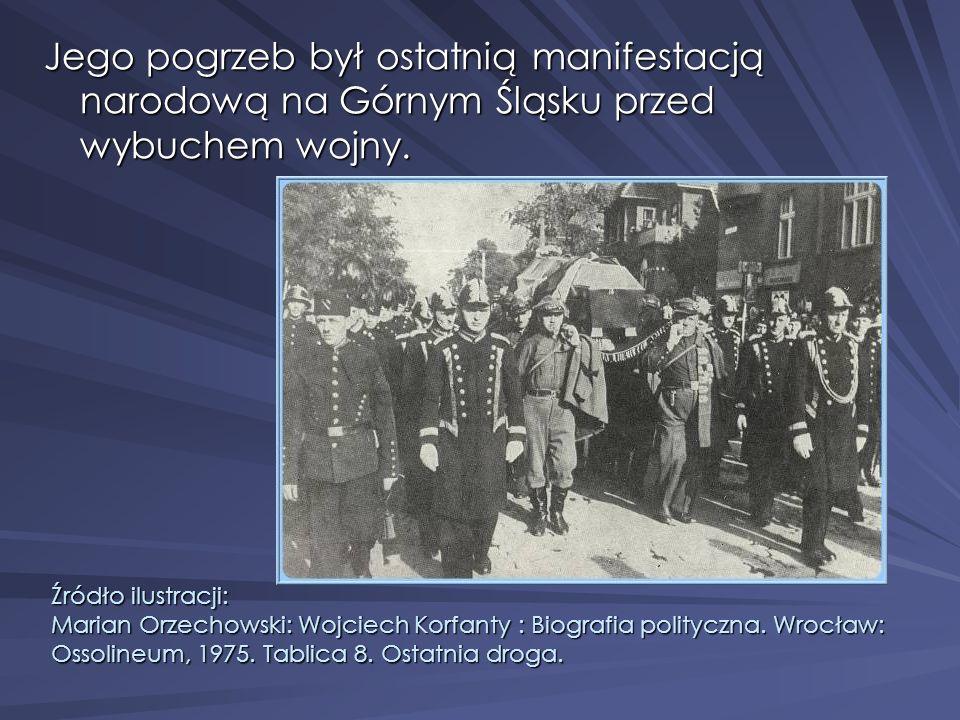 Jego pogrzeb był ostatnią manifestacją narodową na Górnym Śląsku przed wybuchem wojny. Źródło ilustracji: Marian Orzechowski: Wojciech Korfanty : Biog