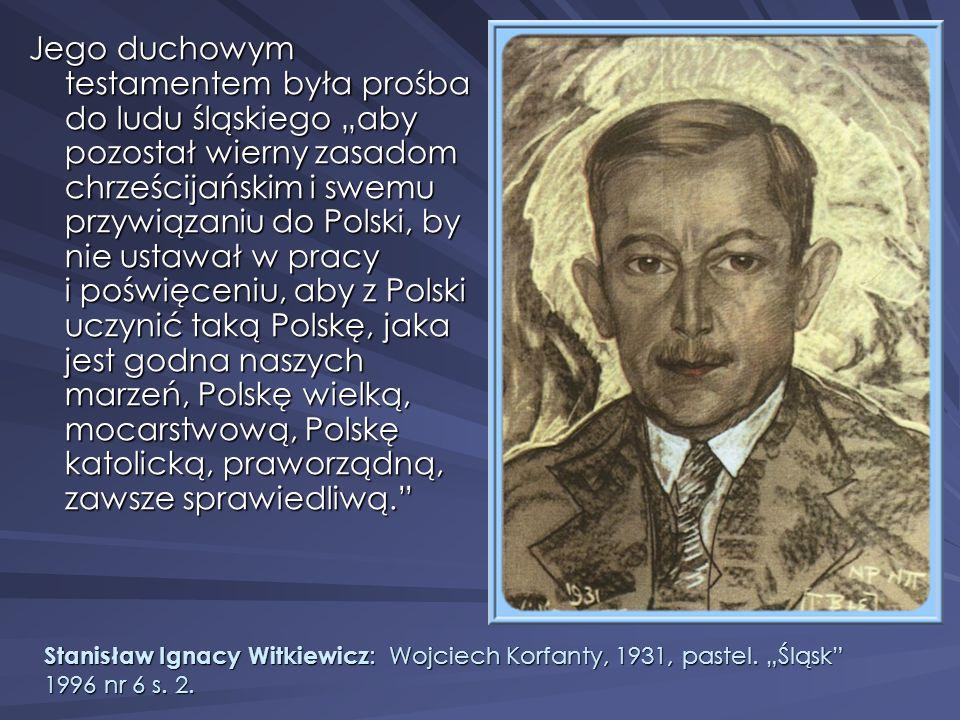 Jego duchowym testamentem była prośba do ludu śląskiego aby pozostał wierny zasadom chrześcijańskim i swemu przywiązaniu do Polski, by nie ustawał w p